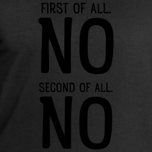First Of All NO. Second Of All NO T-Shirts - Men's Sweatshirt by Stanley & Stella