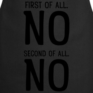 First Of All NO. Second Of All NO T-Shirts - Cooking Apron
