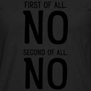 First Of All NO. Second Of All NO T-shirts - Herre premium T-shirt med lange ærmer
