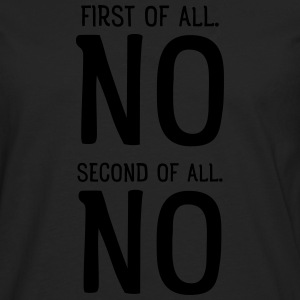 First Of All NO. Second Of All NO T-Shirts - Men's Premium Longsleeve Shirt