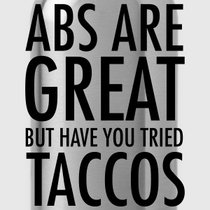 Abs Are Great But Have You Tried Taccos Tee shirts - Gourde
