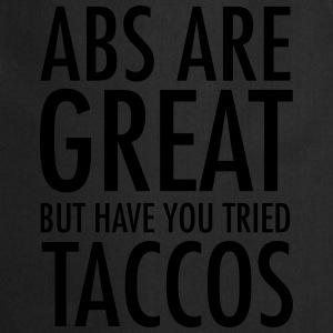 Abs Are Great But Have You Tried Taccos T-shirts - Forklæde