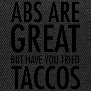 Abs Are Great But Have You Tried Taccos T-shirts - Snapback Cap
