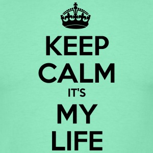 KEEP CALM IT'S MY LIFE - Männer T-Shirt