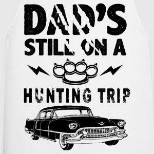 Dad's Still On A Hunting Trip T-Shirts - Cooking Apron