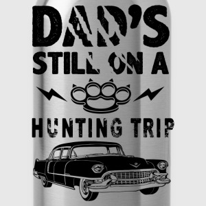 Dad's Still On A Hunting Trip T-Shirts - Water Bottle