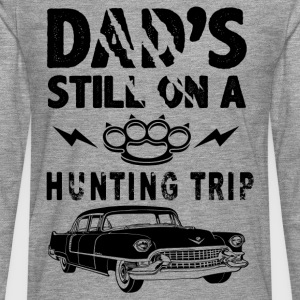 Dad's Still On A Hunting Trip T-Shirts - Men's Premium Longsleeve Shirt