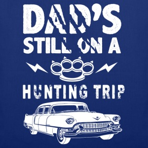 Dads Still On A Hunting Trip T-Shirts - Tote Bag