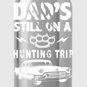 Dads Still On A Hunting Trip T-Shirts - Water Bottle