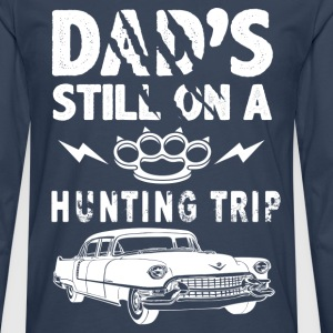 Dads Still On A Hunting Trip T-Shirts - Men's Premium Longsleeve Shirt