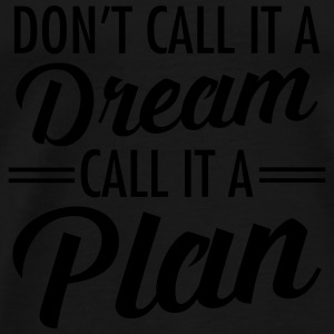 Dream Plan Tops - Mannen Premium T-shirt