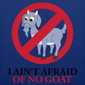I Ain't Afraid Of No Goat T-Shirts - Tote Bag
