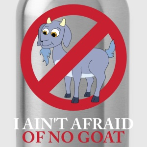 I Ain't Afraid Of No Goat T-Shirts - Water Bottle