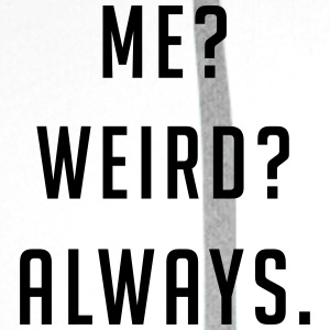 Me? weird? always? T-Shirts - Men's Premium Hoodie