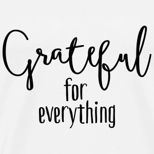 Grateful for everything Tops - Mannen Premium T-shirt