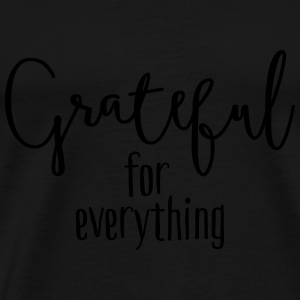 Grateful for everything Gensere - Premium T-skjorte for menn