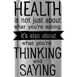Health is also thinking and talking T-skjorter - Drikkeflaske