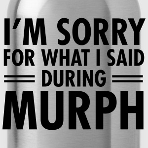 I'm Sorry For What I Said During Murph Topy - Bidon