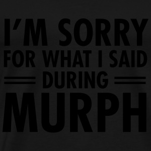 I'm Sorry For What I Said During Murph Tops - Men's Premium T-Shirt