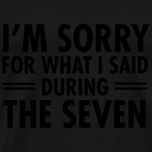 I'm Sorry For What I Said During The Seven Tops - Camiseta premium hombre