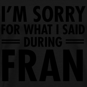 I'm Sorry For What I Said During Fran Tröjor - Premium-T-shirt herr
