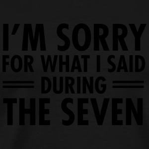 I'm Sorry For What I Said During The Seven Sportkleding - Mannen Premium T-shirt