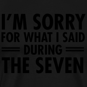 I'm Sorry For What I Said During The Seven Tröjor - Premium-T-shirt herr