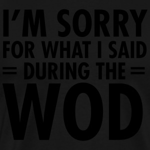 I'm Sorry For What I Said During The WOD Tröjor - Premium-T-shirt herr