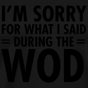 I'm Sorry For What I Said During The WOD Sportkleding - Mannen Premium T-shirt