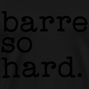 Barre So Hard Sweaters - Mannen Premium T-shirt