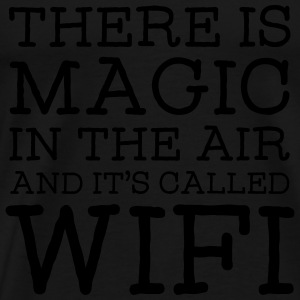 There Is A Magic In The Air And It's Called WIFI Tops - Mannen Premium T-shirt