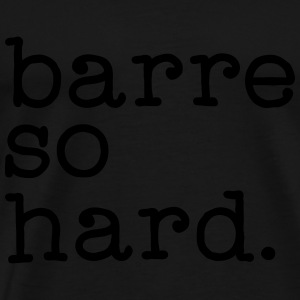 Barre So Hard Tops - Men's Premium T-Shirt