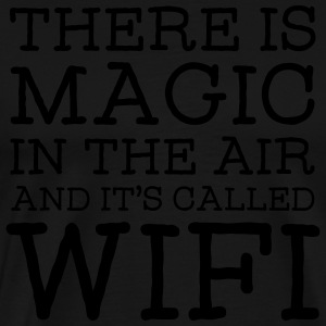 There Is A Magic In The Air And It's Called WIFI Sudaderas - Camiseta premium hombre