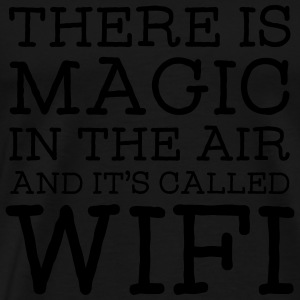 There Is A Magic In The Air And It's Called WIFI Pullover & Hoodies - Männer Premium T-Shirt