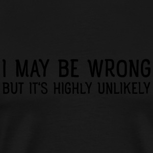I May Be Wrong - But Is's Highly Unlikely Sportsbeklædning - Herre premium T-shirt