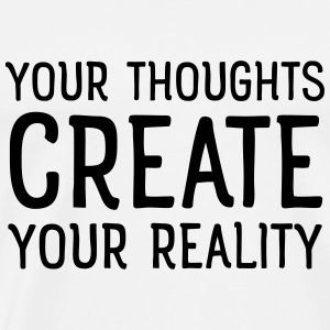 Thoughts create reality Tops - Männer Premium T-Shirt