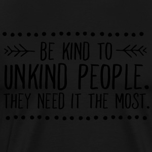 Be Kind To Unkind People. They Need It The Most. Tröjor - Premium-T-shirt herr