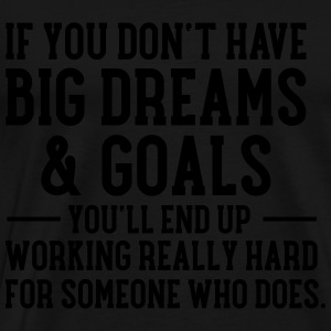 If You Don't Have Big Dreams & Goals... Bluzy - Koszulka męska Premium