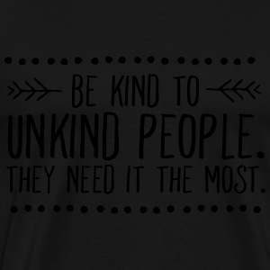 Be Kind To Unkind People. They Need It The Most. Sweaters - Mannen Premium T-shirt