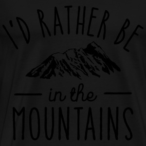 I'd Rather Be In The Mountains Sudaderas - Camiseta premium hombre