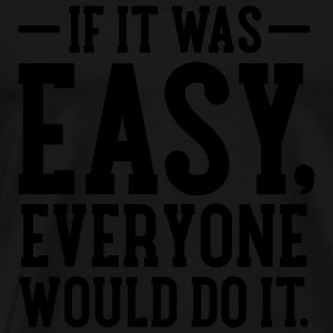 If It Was Easy, Everyone Would Do It Gensere - Premium T-skjorte for menn