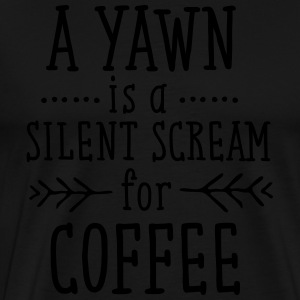 A Yawn Is A Silent Scream For Coffee Sweat-shirts - T-shirt Premium Homme