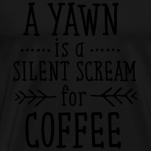 A Yawn Is A Silent Scream For Coffee Tröjor - Premium-T-shirt herr