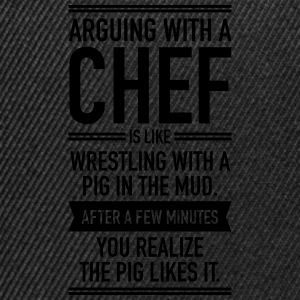 Arguing With A Chef... Hoodies & Sweatshirts - Snapback Cap