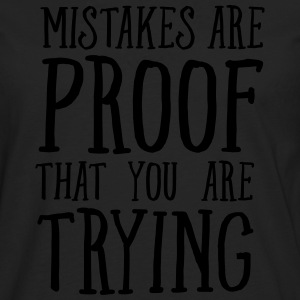 Mistakes Are Proof That You Are Trying T-shirts - Mannen Premium shirt met lange mouwen