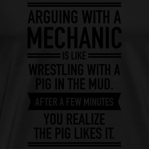 Arguing With A Mechanic... Hoodies & Sweatshirts - Men's Premium T-Shirt