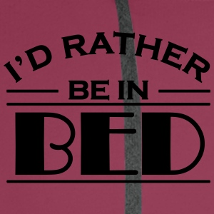 I'd rather be in bed T-Shirts - Men's Premium Hoodie