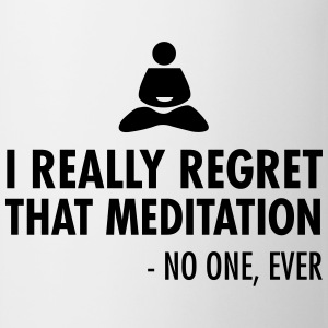 I really regret that meditation - no one, ever Koszulki - Kubek