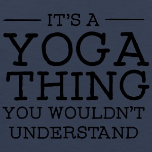 It's A Yoga Thing - You Wouldn't Understand Magliette - Canotta premium da uomo
