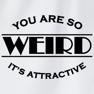 You are so weird - It's attractive T-shirts - Gymnastikpåse